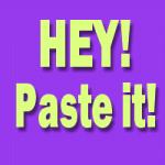 Hey! Paste It!